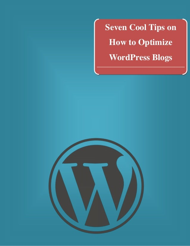 Seven Cool Tips on How to Optimize WordPress Blogs