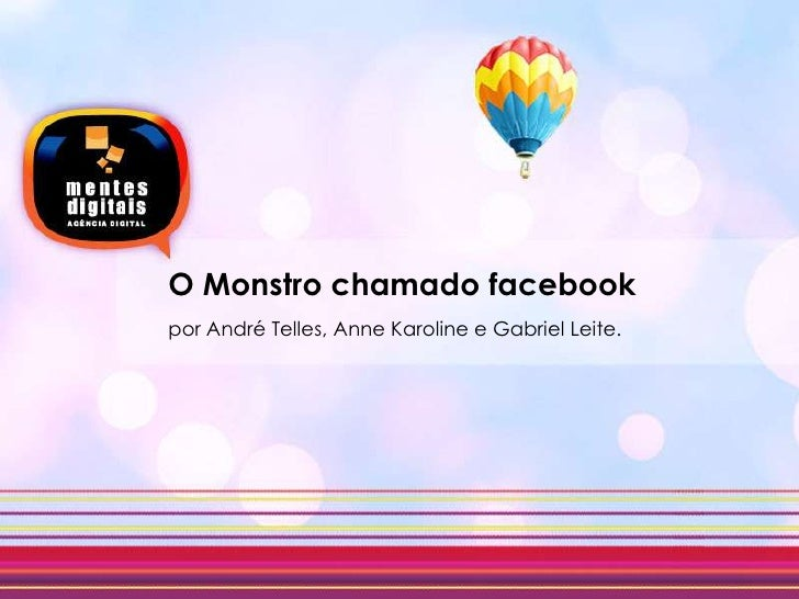 O Monstrochamadofacebook<br />por André Telles, Anne Karoline e Gabriel Leite.<br />