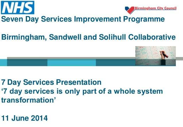Seven Day Services Improvement Programme Birmingham, Sandwell and Solihull Collaborative 7 Day Services Presentation '7 da...