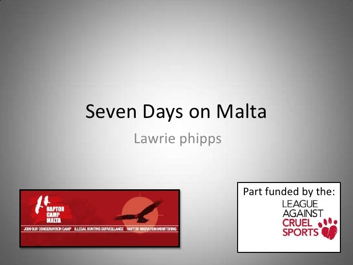 Seven Days on Malta<br />Lawriephipps<br />Part funded by the:<br />