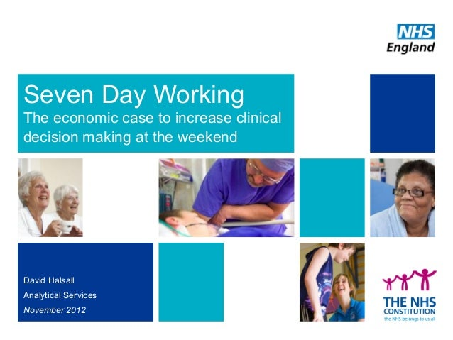 Seven Day WorkingThe economic case to increase clinicaldecision making at the weekendDavid HalsallAnalytical ServicesNovem...