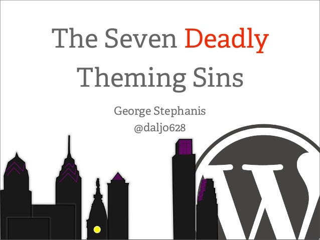 The Seven Deadly Theming Sins    George Stephanis       @daljo628