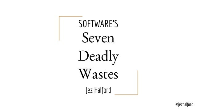 SOFTWARE'S Seven Deadly Wastes Jez Halford @jezhalford