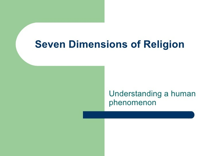 Seven Dimensions of Religion Understanding a human phenomenon