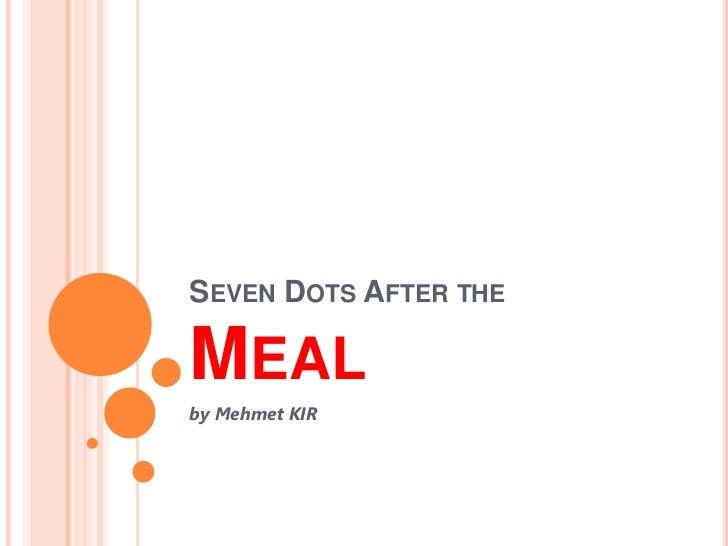 Seven DotsAftertheMeal<br />by Mehmet KIR<br />