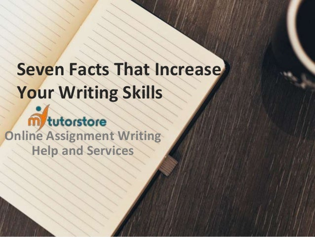 Seven Facts That Increase Your Writing Skills Online Assignment Writing Help and Services