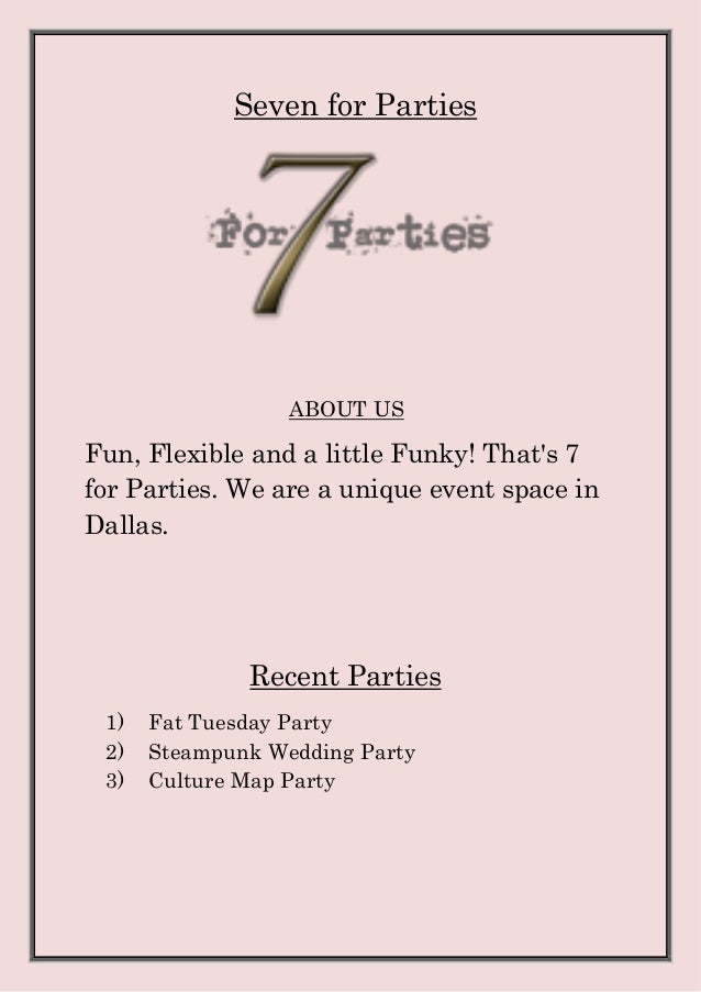 Seven for Parties ABOUT US Fun, Flexible and a little Funky! That's 7 for Parties. We are a unique event space in Dallas. ...