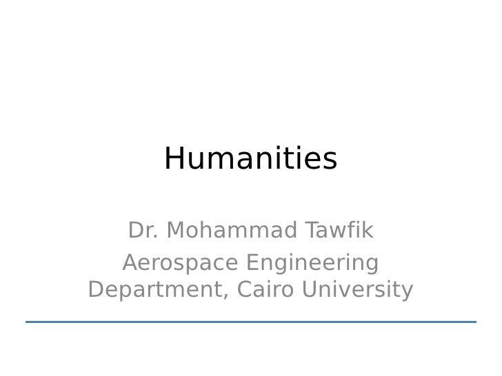 Humanities   Dr. Mohammad Tawfik  Aerospace EngineeringDepartment, Cairo University