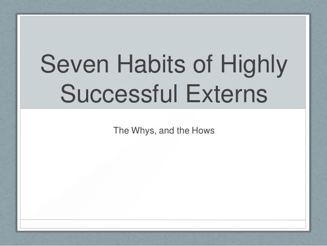 Seven Habits of Highly Successful Externs The Whys, and the Hows