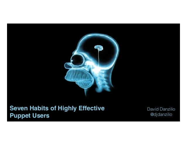 Seven Habits of Highly Effective Puppet Users David Danzilio @djdanzilio 1