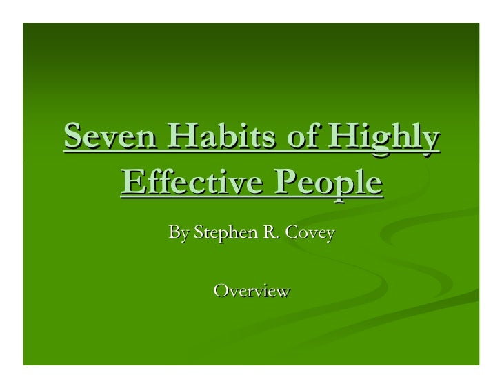Seven Habits of Highly   Effective People      By Stephen R. Covey           Overview