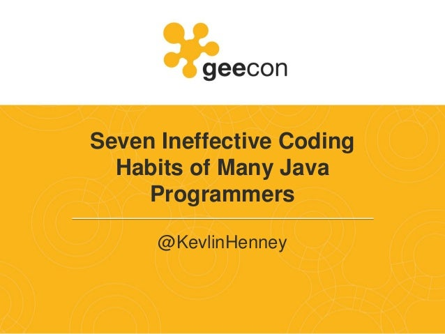 Seven Ineffective Coding Habits of Many Java Programmers @KevlinHenney
