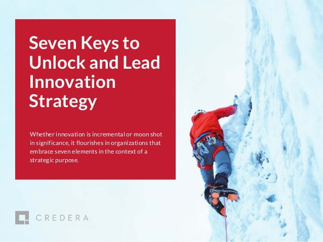 | 2017 CMO Survey 1 Seven Keys to Unlock and Lead Innovation Strategy Whether innovation is incremental or moon shot in si...