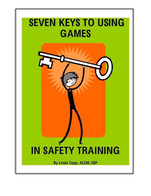 SEVEN KEYS TO USING GAMES IN SAFETY TRAINING By Linda Tapp, ALCM, CSP