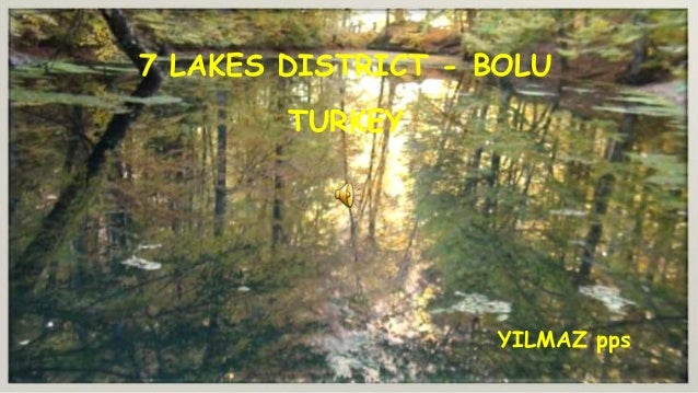 7 LAKES DISTRICT - BOLU        TURKEY                    YILMAZ pps