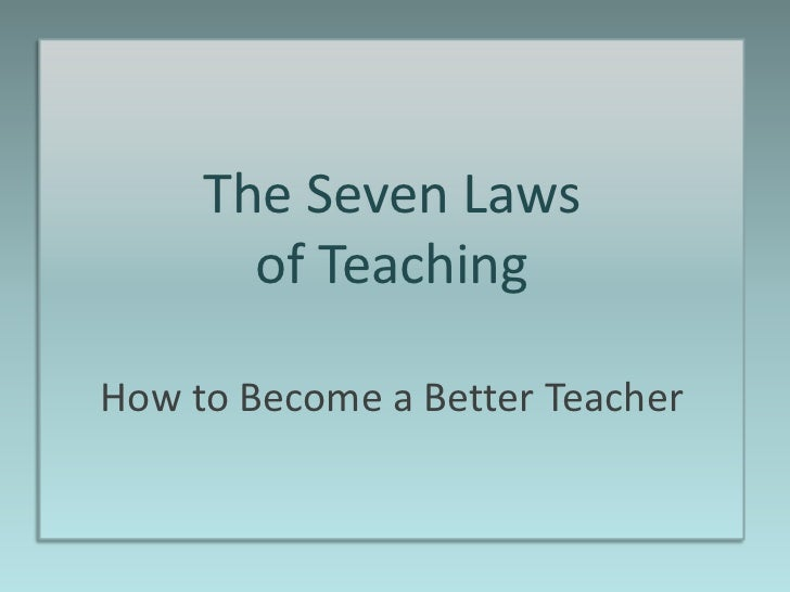 The Seven Laws       of TeachingHow to Become a Better Teacher