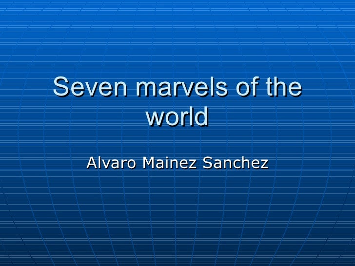 Seven marvels of the world Alvaro Mainez Sanchez