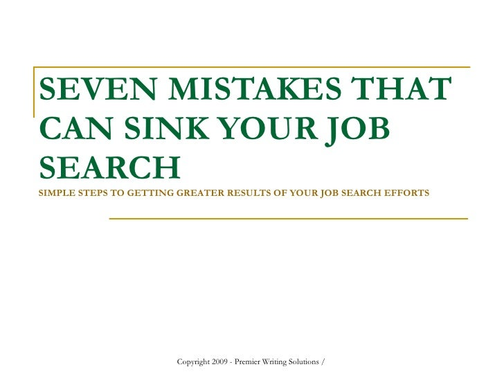 SEVEN MISTAKES THAT CAN SINK YOUR JOB SEARCH SIMPLE STEPS TO GETTING GREATER RESULTS OF YOUR JOB SEARCH EFFORTS