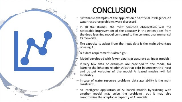 CONCLUSION • Six tenable examples of the application of Artificial Intelligence on water resource problems were discussed....