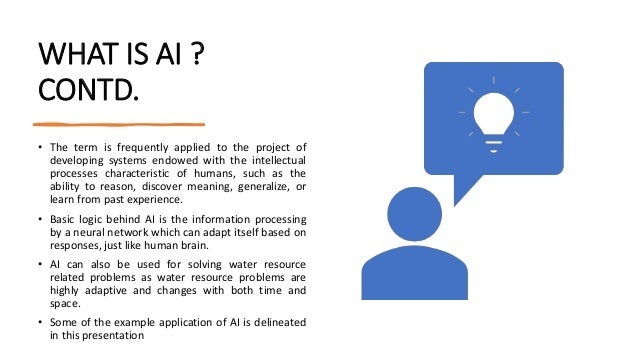WHAT IS AI ? CONTD. • The term is frequently applied to the project of developing systems endowed with the intellectual pr...