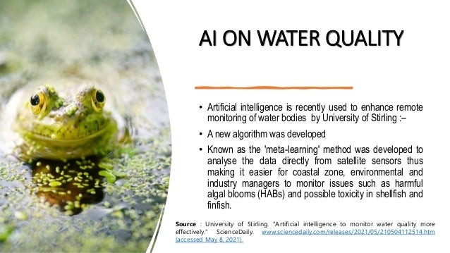 AI ON WATER QUALITY • Artificial intelligence is recently used to enhance remote monitoring of water bodies by University ...