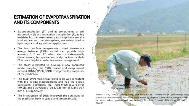 ESTIMATION OF EVAPOTRANSPIRATION AND ITS COMPONENTS • Evapotranspiration (ET) and its components of soil evaporation (E) a...