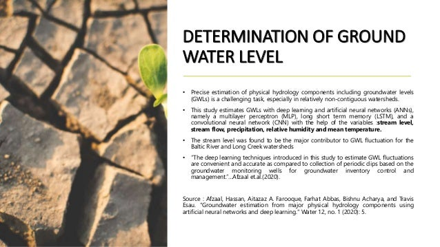 DETERMINATION OF GROUND WATER LEVEL • Precise estimation of physical hydrology components including groundwater levels (GW...