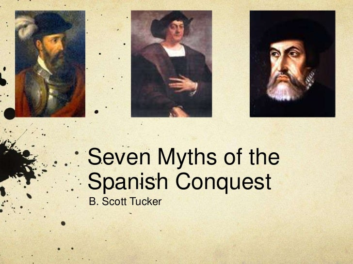 Seven Myths of the Spanish Conquest<br />B. Scott Tucker<br />
