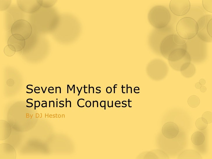 Seven Myths of theSpanish ConquestBy DJ Heston