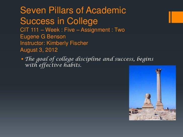 Seven Pillars of AcademicSuccess in CollegeCIT 111 – Week : Five – Assignment : TwoEugene G BensonInstructor: Kimberly Fis...