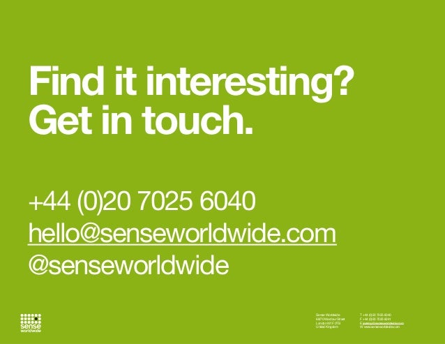 Find it interesting? Get in touch. +44 (0)20 7025 6040 hello@senseworldwide.com @senseworldwide Sense Worldwide 68/70 Ward...