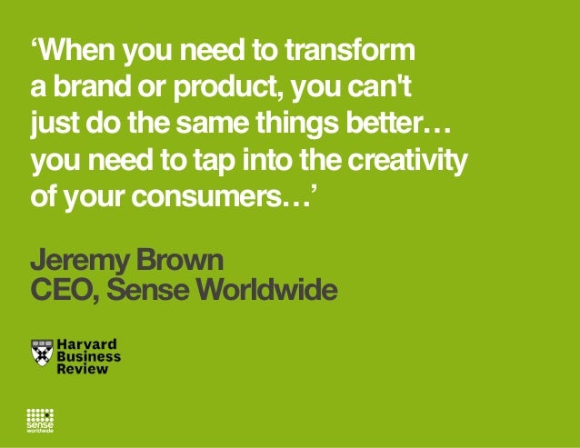 'When you need to transform a brand or product, you can't just do the same things better… you need to tap into the creativ...