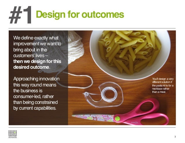 #1  Design for outcomes  We define exactly what improvement we want to bring about in the customers' lives – then we desig...