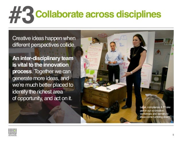 #3  Collaborate across disciplines  Creative ideas happen when different perspectives collide. An inter-disciplinary team ...