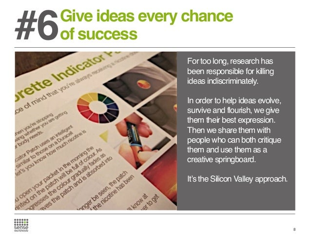 #6  Give ideas every chance of success For too long, research has been responsible for killing ideas indiscriminately. In ...