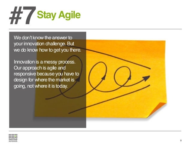 #7  Stay Agile  We don't know the answer to your innovation challenge. But we do know how to get you there. Innovation is ...