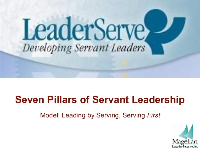 Seven Pillars of Servant LeadershipModel: Leading by Serving, Serving First
