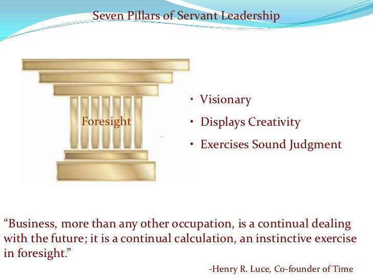 Seven Pillars of Servant Leadership                                          • Visionary                Foresight         ...
