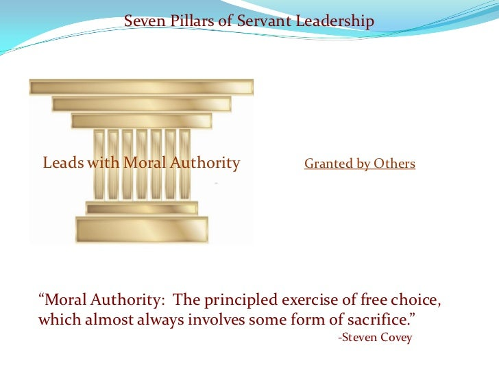 """Seven Pillars of Servant Leadership     Leads with Moral Authority           Granted by Others     """"Moral Authority: The p..."""