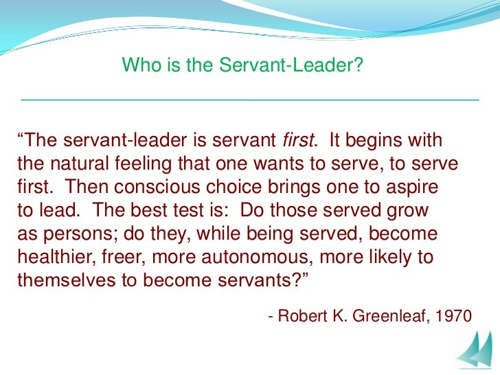 """Who is the Servant-Leader?   """"The servant-leader is servant first. It begins with the natural feeling that one wants to se..."""