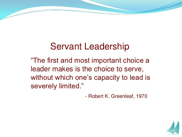 robert k. greenleaf essay on servant leadership Based on the seminal work of robert k greenleaf, a former at&t executive who coined the term almost thirty years ago, servant-leadership emphasizes an emerging approach to leadership--one which puts serving others, including employees, customers, and community, first.