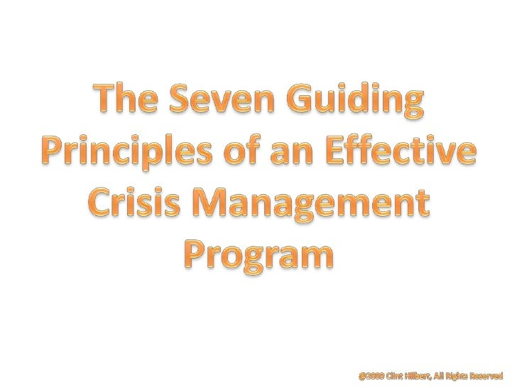 The Seven Guiding Principles of an Effective Crisis Management Program<br />@2009 Clint Hilbert, All Rights Reserved<br />
