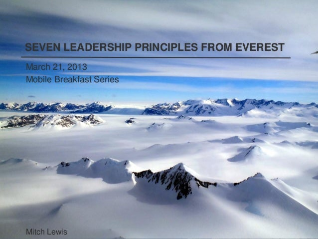 SEVEN LEADERSHIP PRINCIPLES FROM EVERESTMarch 21, 2013Mobile Breakfast SeriesMitch Lewis