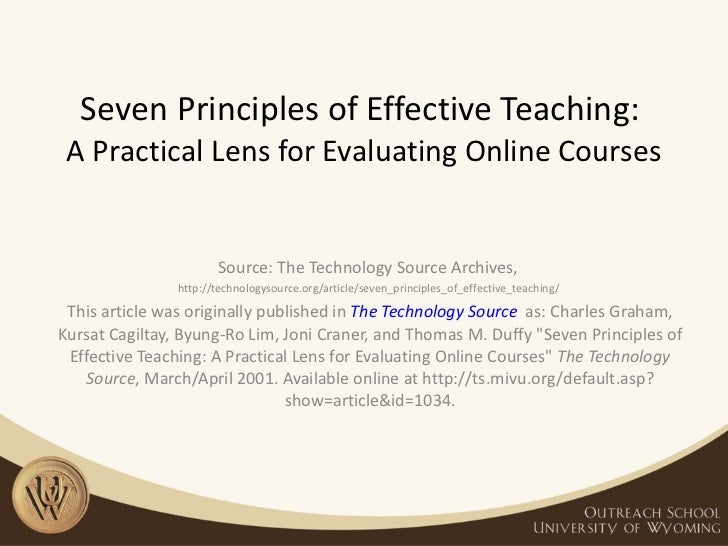 Seven Principles of Effective Teaching:  A Practical Lens for Evaluating Online Courses Source: The Technology Source Arch...
