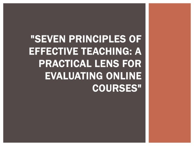 """SEVEN PRINCIPLES OFEFFECTIVE TEACHING: APRACTICAL LENS FOREVALUATING ONLINECOURSES"""