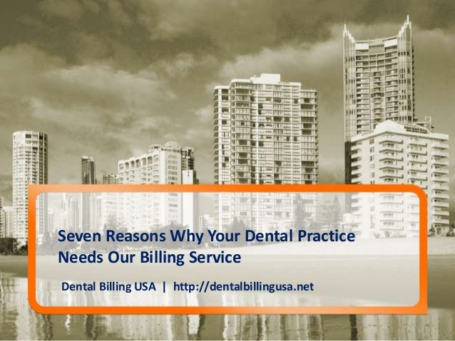 Dental Billing USA | http://dentalbillingusa.net Seven Reasons Why Your Dental Practice Needs Our Billing Service