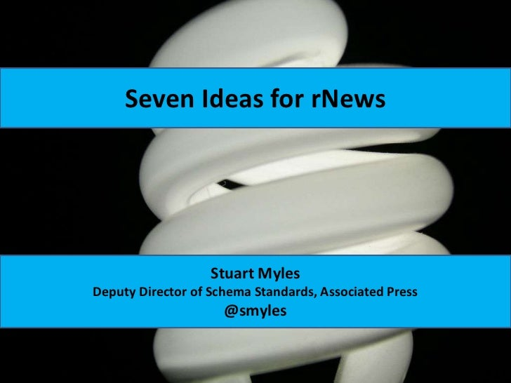 Seven Ideas for rNews<br />Stuart Myles<br />Deputy Director of Schema Standards, Associated Press<br />@smyles<br />