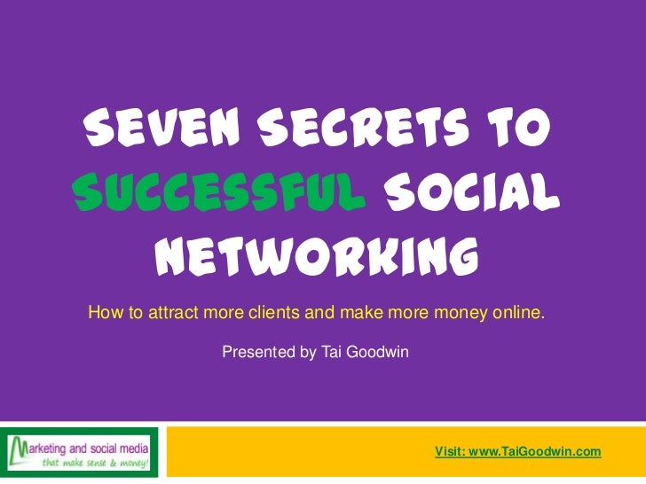 Seven Secrets to Successful Social Networking <br />How to attract more clients and make more money online.<br />Presented...