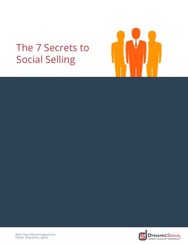 The 7 Secrets to Social Selling Web: http://dynamicsignal.com Twitter: @dynamic_signal