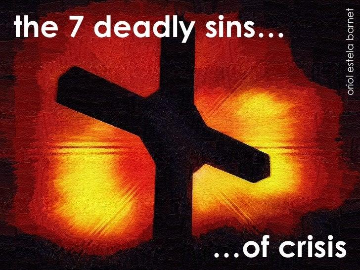 the 7 deadly sins…                           oriol estela barnet              …of crisis